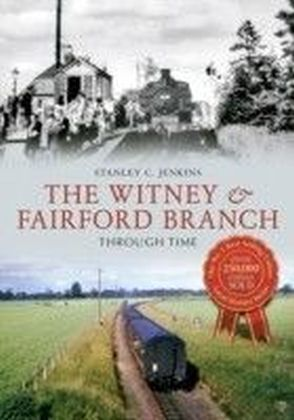 Witney & Fairford Branch Through Time