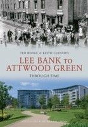 Lee Bank to Attwood Green Through Time