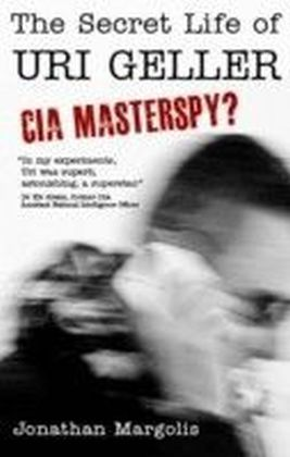 Secret Life of Uri Geller: CIA Masterspy?