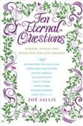 Ten Eternal Questions: Wisdom, Insight and Reection for Life's Journey