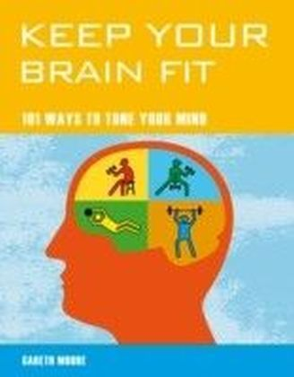Keep Your Brain Fit - 101 Ways to Tone Your Mind