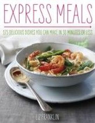 Express Dinners - 175 Delicious Dishes You Can Make in 30 Minutes or Less