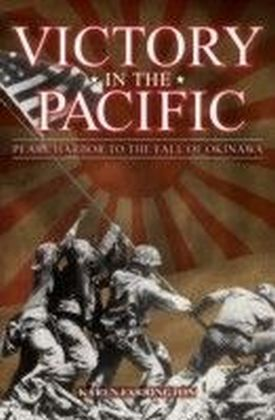 Victory in the Pacific: Pearl Harbour to the Fall of Okinawa