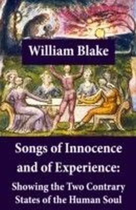 Songs of Innocence and of Experience: Showing the Two Contrary States of the Human Soul (Illuminated Manuscript with the Original Illustrations of William Blake)