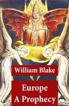 Europe A Prophecy (Illuminated Manuscript with the Original Illustrations of William Blake)