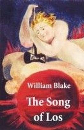 Song of Los (Illuminated Manuscript with the Original Illustrations of William Blake)