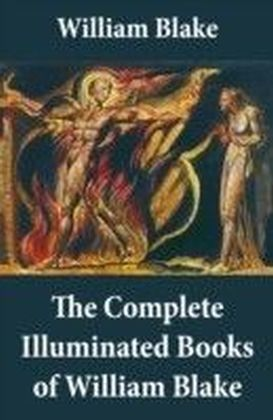 Complete Illuminated Books of William Blake (Unabridged - With All The Original Illustrations)
