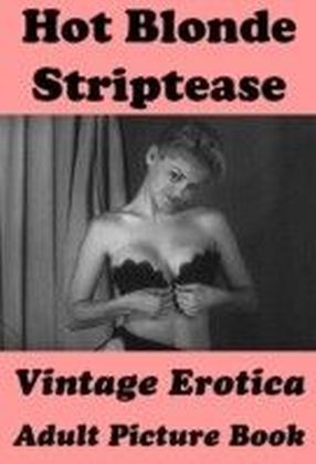 Hot Blonde Striptease (Vintage Erotica Adult Picture Book)