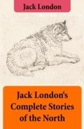 Jack London's Complete Stories of the North