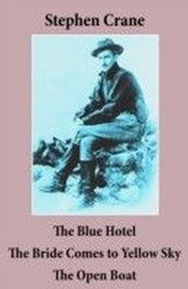 Blue Hotel + The Bride Comes to Yellow Sky + The Open Boat (3 famous stories by Stephen Crane)