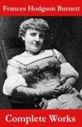 Complete Works of Frances Hodgson Burnett (Unabridged)