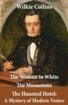 Woman in White (illustrated) + The Moonstone + The Haunted Hotel: A Mystery of Modern Venice