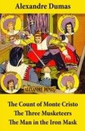 Count of Monte Cristo + The Three Musketeers + The Man in the Iron Mask (3 Unabridged Classics)