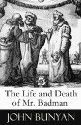 Life and Death of Mr. Badman (A companion to The Pilgrim's Progress)
