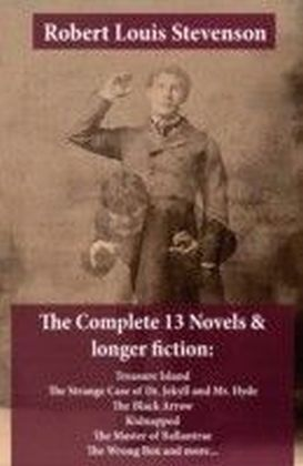 Complete 13 Novels & longer fiction: Treasure Island, The Strange Case of Dr. Jekyll and Mr. Hyde, The Black Arrow, Kidnapped, The Master of Ballantrae, The Wrong Box and more...