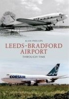 Leeds - Bradford Airport Through Time