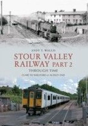 Stour Valley Railway Through Time