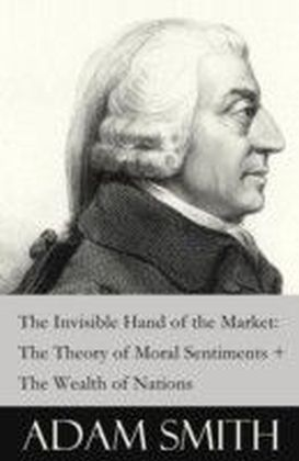 Invisible Hand of the Market: The Theory of Moral Sentiments + The Wealth of Nations (2 Pioneering Studies of Capitalism)