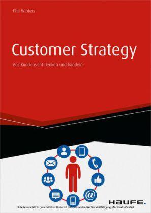 Customer Strategy - Aus Kundensicht denken und handeln - inkl. Arbeitshilfen online