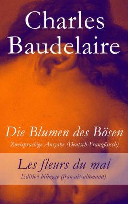 Die Blumen des Bösen - Zweisprachige Ausgabe (Deutsch-Französisch) / Les fleurs du mal - Edition bilingue (français-allemand)