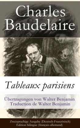 Tableaux parisiens / Zweisprachige Ausgabe (Deutsch-Französisch) - Edition bilingue (français-allemand) / Übertragungen von Walter Benjamin - Traduction de Walter Benjamin