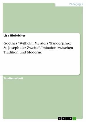 Goethes 'Wilhelm Meisters Wanderjahre: St. Joseph der Zweite'. Imitation zwischen Tradition und Moderne