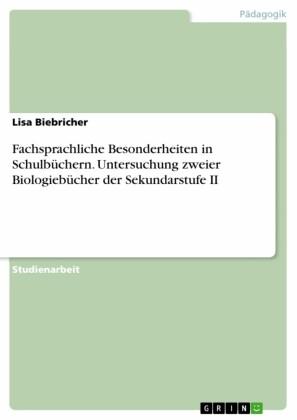 Fachsprachliche Besonderheiten in Schulbüchern. Untersuchung zweier Biologiebücher der Sekundarstufe II