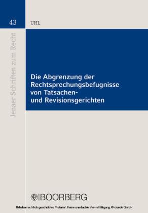 Die Abgrenzung der Rechtsprechungsbefugnisse von Tatsachen- und Revisionsgerichten