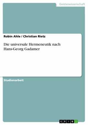 Die universale Hermeneutik nach Hans-Georg Gadamer