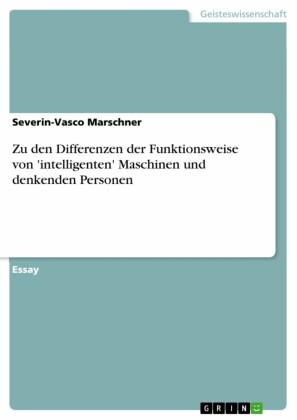 Zu den Differenzen der Funktionsweise von 'intelligenten' Maschinen und denkenden Personen