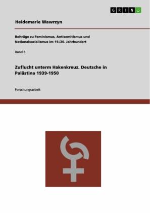 Zuflucht unterm Hakenkreuz. Deutsche in Palästina 1939-1950