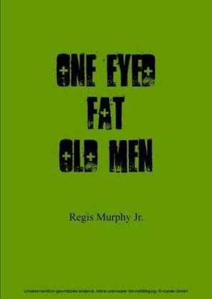 One Eyed Fat Old Men