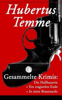 Gesammelte Krimis: Die Hallbauerin + Ein tragisches Ende + In einer Brautnacht