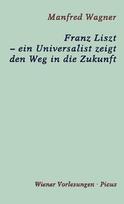 Franz Liszt - ein Universalist zeigt den Weg in die Zukunft
