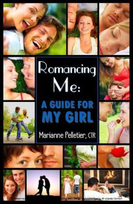 Romancing Me: A Guide for My Girl