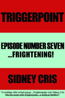 Triggerpoint Episode Number Seven...Frightenting!