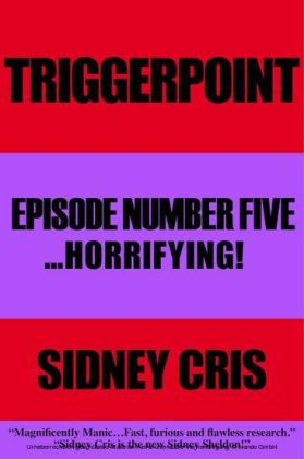 Triggerpoint Episode Number Five... Horrifying!