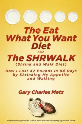 The Eat What You Want Diet, aka The Shrwalk (Shrink And Walk Diet)