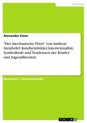 'Der mechanische Prinz' von Andreas Steinhöfel: Kindheitsbilder, Intertextualität, Symbolkraft und Tendenzen der Kinder- und Jugendliteratur