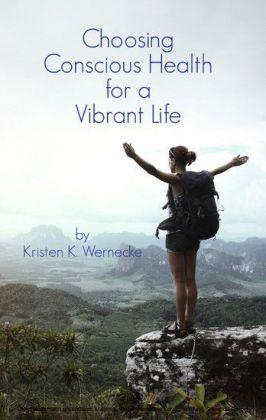 Choosing Conscious Health for a Vibrant Life