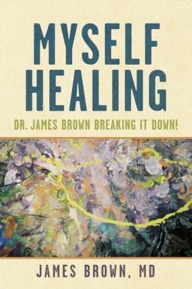 Myself Healing: Dr. James Brown Breaking It Down!