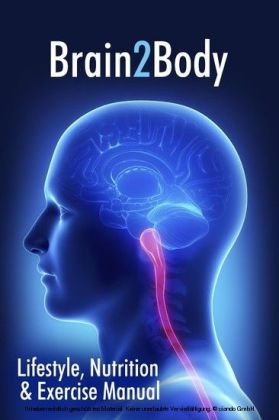 Brain2Body Lifestyle, Nutrition and Exercise Manual