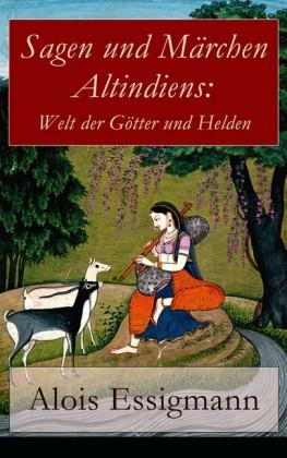 Sagen und Märchen Altindiens: Welt der Götter und Helden