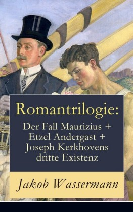 Romantrilogie: Der Fall Maurizius + Etzel Andergast + Joseph Kerkhovens dritte Existenz