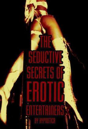 The Seductive Secrets of Erotic Entertainers