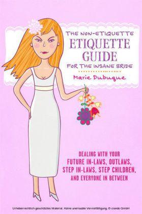 The Non-Etiquette Etiquette Guide for the Insane Bride