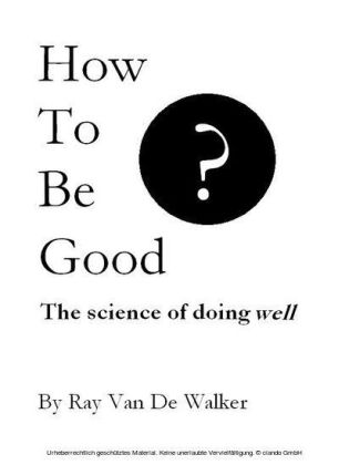 How to be Good: The Science of Doing Well