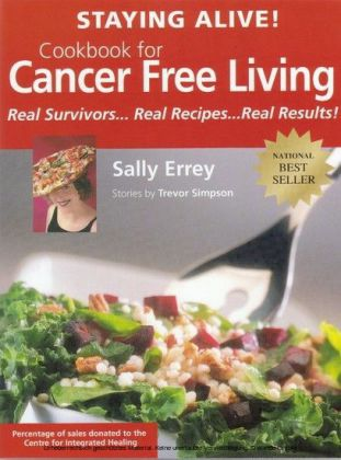Staying Alive! Cookbook for Cancer Free Living