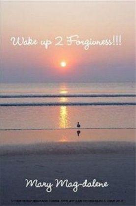 Wake Up 2 Forgiveness!!!