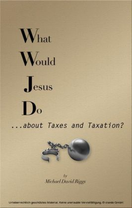 What Would Jesus Do... about Taxes and Taxation?